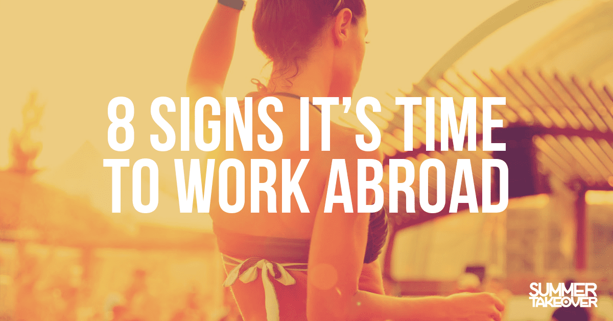 8 Signs It's Time to Work Abroad