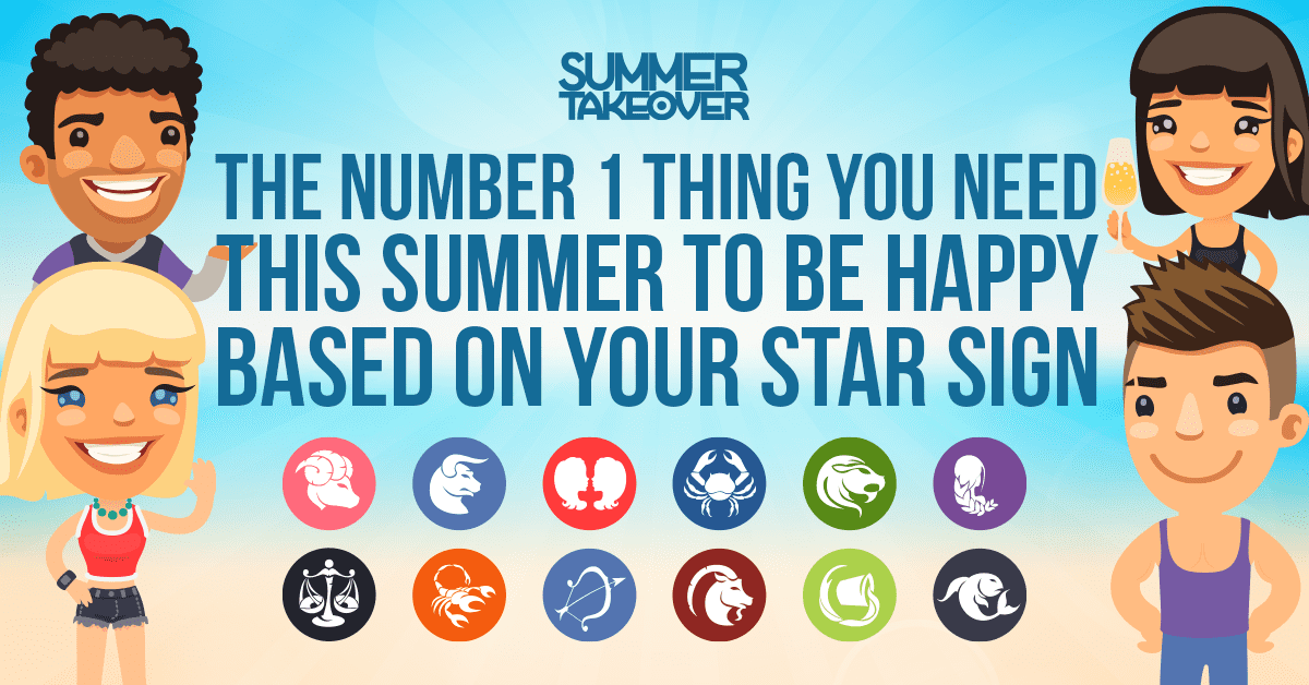 The Number One Thing You Need To Be Happy This Summer, Based On Your Star Sign