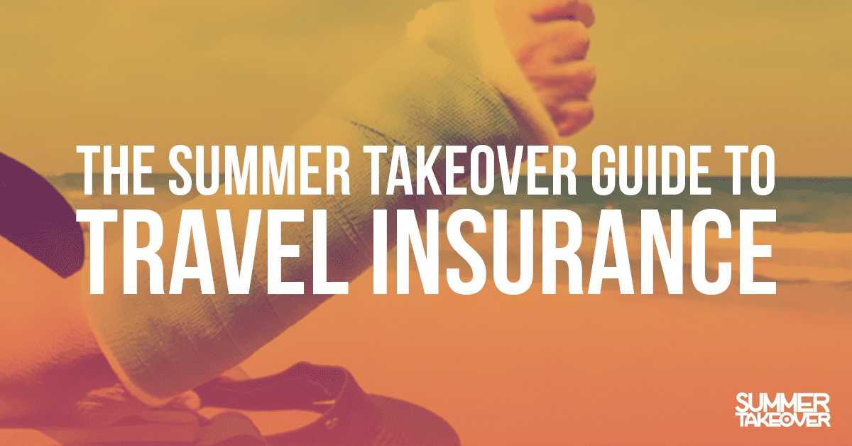 The Summer Takeover Guide to Travel Insurance