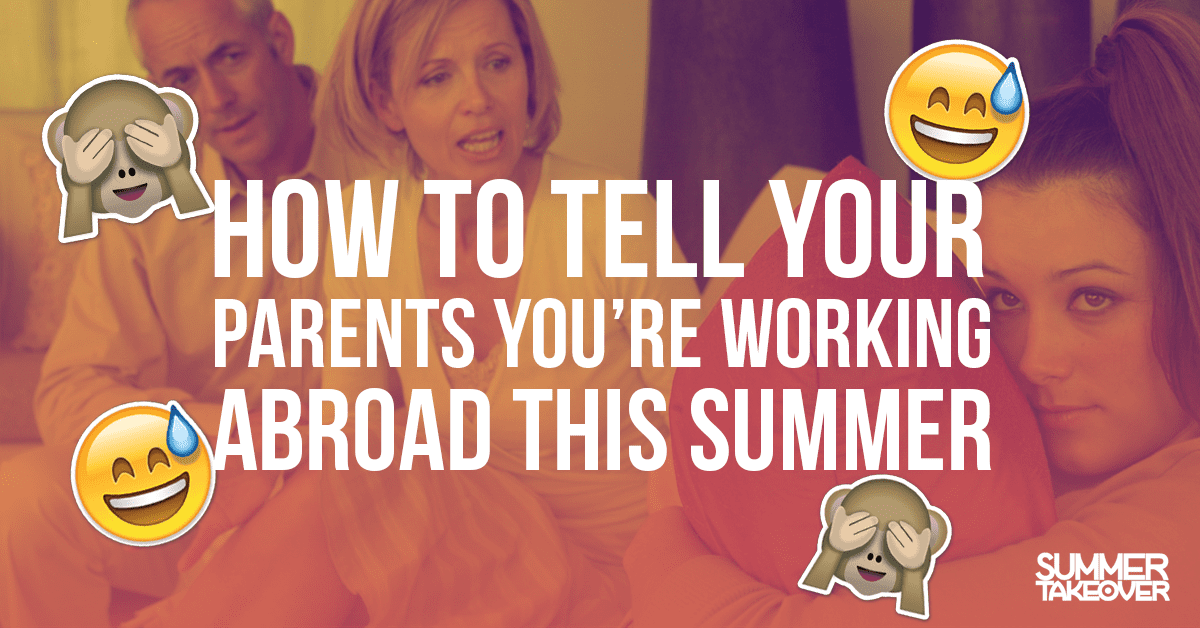How to Tell Your Parents You Want to Work Abroad…