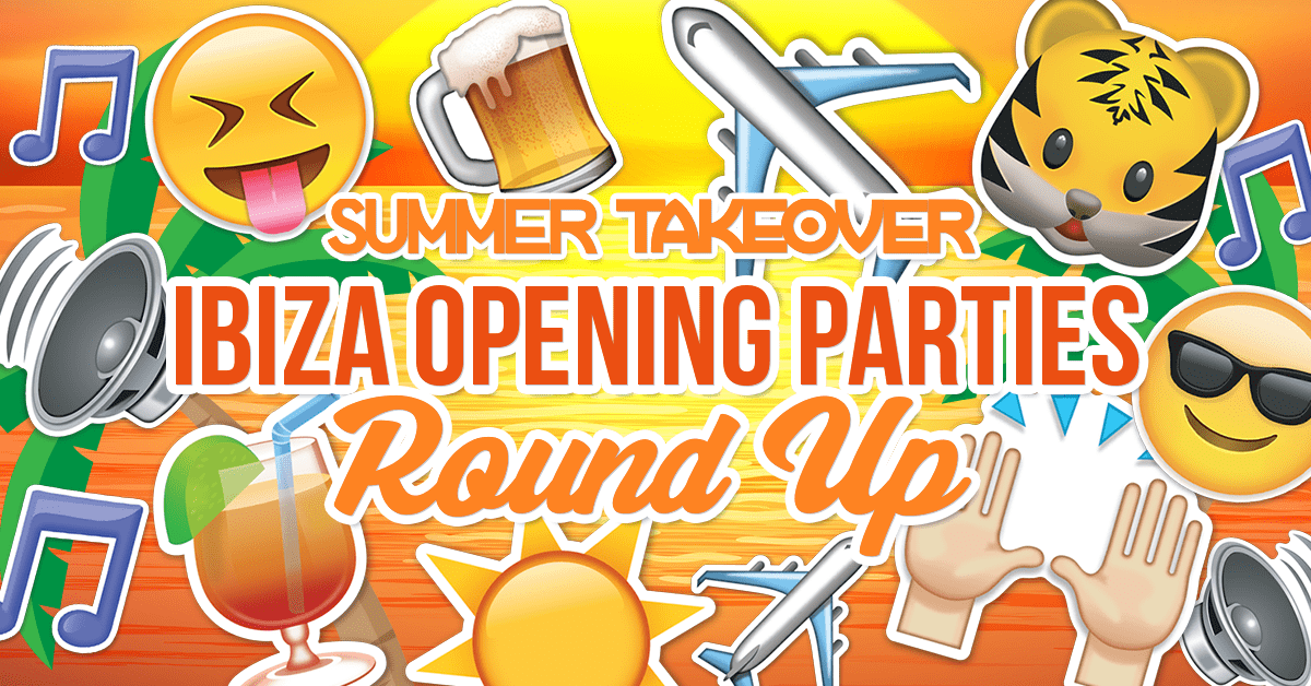 Ibiza Opening Parties – The Summer Takeover Round Up