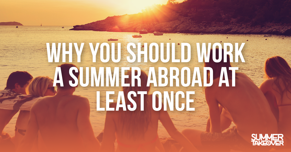 Why you should work a summer abroad at least once